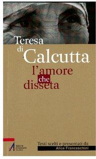 L'amore che disseta - Madre Teresa di Calcutta | Libro | Itacalibri