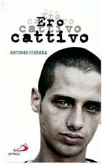 Ero cattivo  - Antonio Ferrara | Libro | Itacalibri