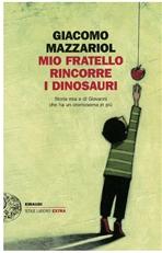Mio fratello rincorre i dinosauri: Storia mia e di Giovanni che ha un cromosoma in più. Giacomo Mazzariol | Libro | Itacalibri