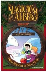 Orsi bianchi al polo nord: La magica casa sull'albero. Mary Pope Osborne | Libro | Itacalibri