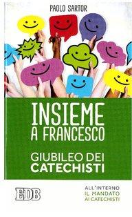 Insieme a Francesco: Giubileo dei catechisti . Paolo Sartor | Libro | Itacalibri