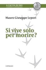 Si vive solo per morire? - Mauro-Giuseppe Lepori | Libro | Itacalibri