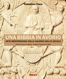 Una Bibbia in avorio: Arte mediterranea nella Salerno dell'XI secolo. Valentino Pace | Libro | Itacalibri