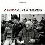 La carità costruisce sempre: Friuli 1976-2016. Il terremoto, i volontari, don Villa, la scuola e Radio Camilla. AA.VV. | Libro | Itacalibri