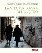 La vita per l'opera di un Altro - Suore di Carità dell'Assunzione | Libro | Itacalibri