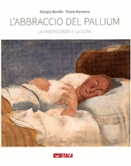 L'abbraccio del pallium: La misericordia e la cura. Giorgio Bordin, Paola Marenco | Libro | Itacalibri