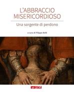 L'abbraccio misericordioso: Una sorgente di perdono. AA.VV. | Libro | Itacalibri