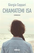 Chiamatemi Isa: romanzo. Giorgia Coppari | Libro | Itacalibri