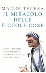 Il miracolo delle piccole cose - Madre Teresa di Calcutta | Libro | Itacalibri