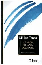 La gioia di darsi agli altri - Madre Teresa di Calcutta | Libro | Itacalibri