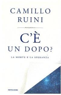 C'è un dopo?: La speranza e la morte. Camillo Ruini | Libro | Itacalibri