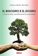 Il bisogno e il sogno: Conserve Italia: una bella storia di cooperazione. Giuliano Vecchi, Elio Pezzi | Libro | Itacalibri