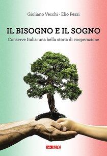 Il bisogno e il sogno: Conserve Italia: una bella storia di cooperazione. Elio Pezzi, Giuliano Vecchi | Libro | Itacalibri