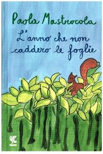 L'anno che non caddero le foglie - Paola Mastrocola   Libro   Itacalibri