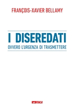 I diseredati: ovvero l'urgenza di trasmettere. François-Xavier Bellamy | Libro | Itacalibri