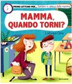 Mamma, quando torni? : Prime letture per... bambini in attesa della mamma. Lodovica Cima | Libro | Itacalibri