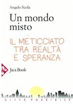 Un mondo misto: Il meticciato tra realtà e speranza. Angelo Scola | Libro | Itacalibri