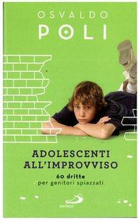 Adolescenti all'improvviso: 60 dritte per genitori spiazzati. Osvaldo Poli | Libro | Itacalibri