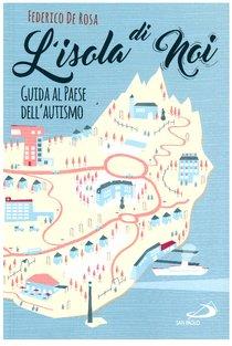 L'isola di noi: Guida al paese dell'autismo. Federico De Rosa | Libro | Itacalibri