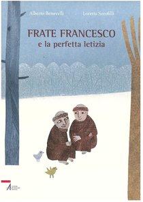 Frate Francesco e la perfetta letizia - Alberto Benevelli | Libro | Itacalibri