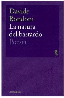 La natura del bastardo: Poesia. Davide Rondoni | Libro | Itacalibri