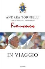 In viaggio: con un'intervista a Sua Santità. Andrea Tornielli | Libro | Itacalibri