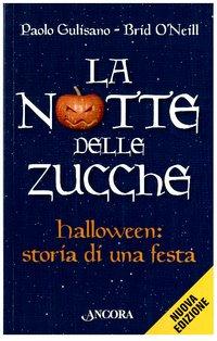 La notte delle zucche: Halloween: storia di una festa  . Paolo Gulisano, Brid O'Neill | Libro | Itacalibri