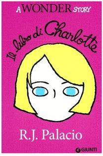 Il libro di Charlotte: A wonder story. R. J. Palacio | Libro | Itacalibri