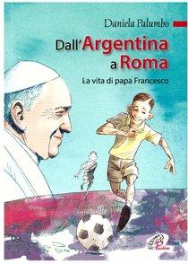 Dall'Argentina a Roma : La vita di papa Francesco. Daniela Palumbo | Libro | Itacalibri