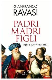 Padri madri figli: Storie di famiglie nella Bibbia. Gianfranco Ravasi   Libro   Itacalibri