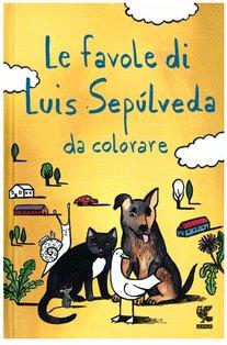 Le favole di Luis Sepulveda da colorare - Luis Sepúlveda | Libro | Itacalibri