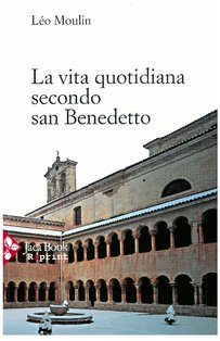 La vita quotidiana secondo San Benedetto - Léo Moulin | Libro | Itacalibri