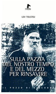 Sulla pazzia del nostro tempo e del mezzo per rinsavire - Lev Tolstoj | Libro | Itacalibri