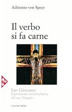Il Verbo si fa carne: San Giovanni. Esposizione contemplativa del suo Vangelo. Adrienne Von Speyr   Libro   Itacalibri