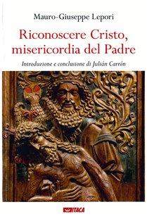 Riconoscere Cristo, misericordia del Padre - Mauro-Giuseppe Lepori | Libro | Itacalibri