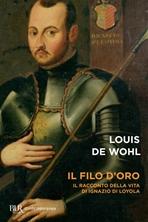 Il filo d'oro: Il romanzo della vita di Sant'Ignazio di Loyola. Louis de Wohl | Libro | Itacalibri