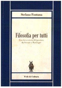 Filosofia per tutti: Una breve storia del pensiero da Socrate a Ratzinger. Stefano Fontana   Libro   Itacalibri