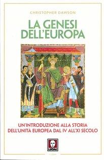 La genesi dell'Europa: Un'introduzione alla storia dell'unità europea dal IV all'XI secolo. Christopher Dawson | Libro | Itacalibri