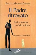 Il Padre ritrovato: Padre Nostro tra cielo e terra. Michael Davide Semeraro | Libro | Itacalibri