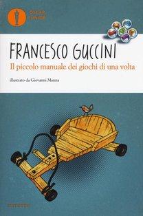 Il piccolo manuale dei giochi di una volta - Francesco Guccini | Libro | Itacalibri
