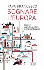 Sognare l'Europa - Papa Francesco (Jorge Mario Bergoglio) | Libro | Itacalibri