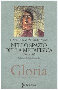 Gloria. Una estetica teologica. Vol. 4: Nello spazio della metafisica - L'antichità. Hans Urs von Balthasar | Libro | Itacalibri