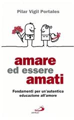 Amare ed essere amati: Fondamenti per un'autentica educazione all'amore. Pilar Vigil Portales | Libro | Itacalibri