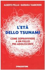L'età dello tsunami: Come sopravvivere a un figlio adolescente. Alberto Pellai, Barbara Tamborini | Libro | Itacalibri