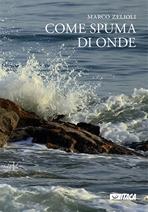 Come spuma di onde: Raccolta di canti e poesie (1969-2016). Marco Zelioli | Libro | Itacalibri