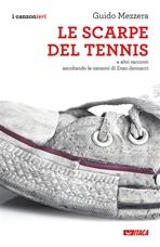 Le scarpe del tennis: e altri racconti ascoltando le canzoni di Enzo Jannacci. Guido Mezzera | Libro | Itacalibri
