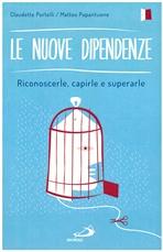 Le nuove dipendenze: Riconoscerle, capirle e superarle. Claudette Portelli, Matteo Papantuono | Libro | Itacalibri