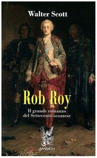Rob Roy: Il grande romanzo del Settecento scozzese. Walter Scott | Libro | Itacalibri