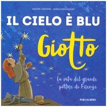 Giotto. Il Cielo è blu: La vita del grande pittore di Firenze. Davide Cestari | Libro | Itacalibri