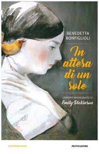 In attesa di un sole: L'amore immaginato di Emily Dikinson. Benedetta Bonfiglioli | Libro | Itacalibri